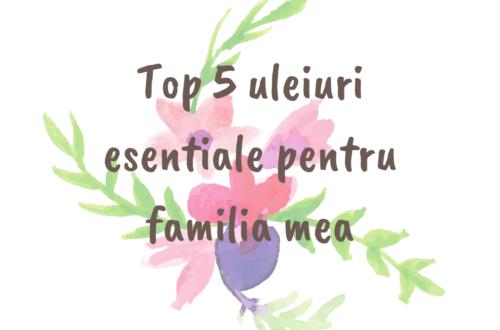 Top 5 uleiuri esentiale pentru familia mea